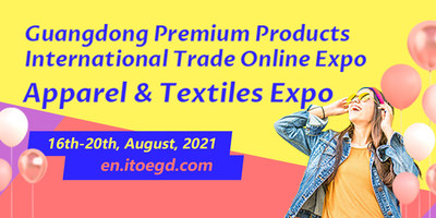 Guangdong Premium Products International Trade Online Expo - Apparel & Textiles Expo opens